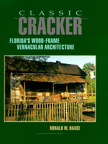 Classic Cracker: Florida's Wood-Frame Vernacular Architecture