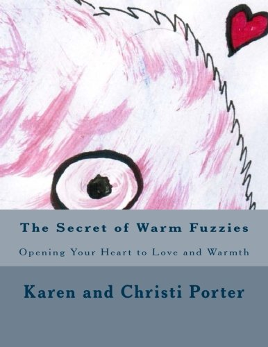 The Secret of Warm Fuzzies: Opening Your Heart to Love and Warmth (Emotatude) (Volume 3)