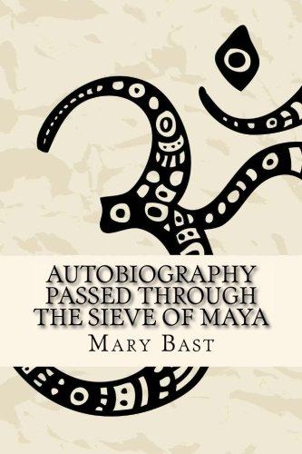 Autobiography Passed Through the Sieve of Maya