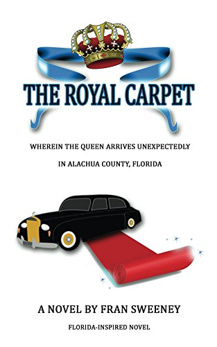 The Royal Carpet: Wherein The Queen Arrives Unexpectedly In Alachua County, Florida