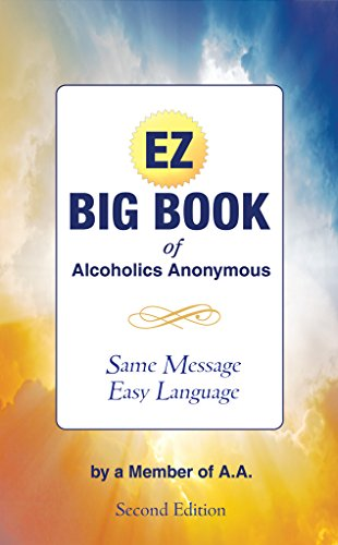 The EZ Big Book of Alcoholics Anonymous: Same Message-Simple Language
