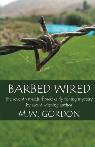 Barbed Wired (Macduff Brooks Fly Fishing Mysteries) (Volume 7)