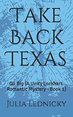 TAKE BACK TEXAS: Go Big: A Unity Lockhart Romantic Mystery – Book 1