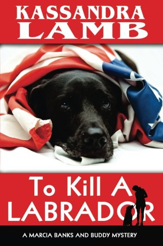 To Kill A Labrador: A Marcia Banks and Buddy Mystery (The Marcia Banks and Buddy Mysteries) (Volume 1)