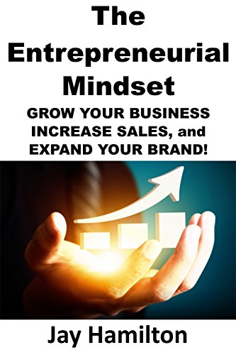 The Entrepreneurial Mindset:Grow Your Business, Increase Sales, and Expand Your Brand!