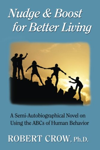 Nudge & Boost for Better Living: An Autobiographical Novel on Using the ABCs of Human Behavior