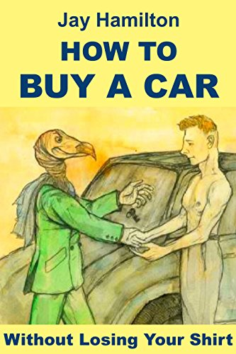 HOW TO BUY A CAR: Without Losing Your Shirt
