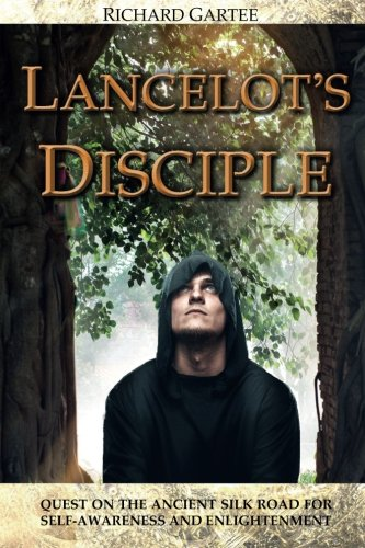 Lancelot's Disciple: Quest on the Ancient Silk Road for Self-Awareness and Enlightenment